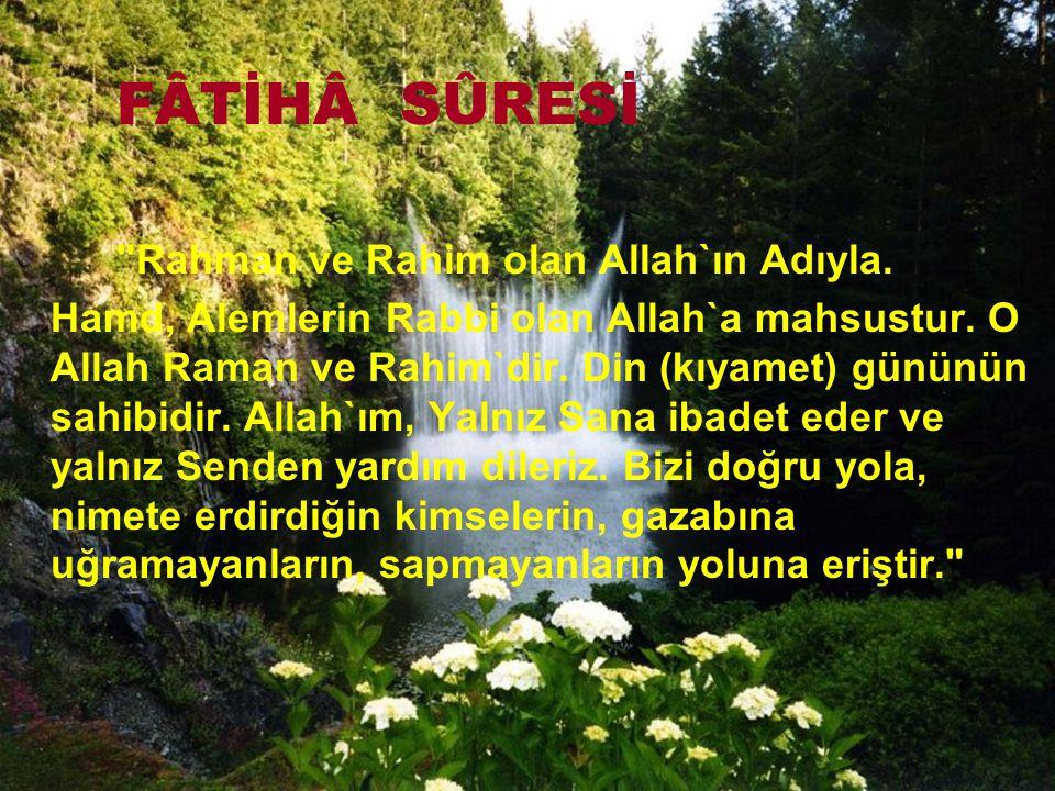 FÂTİHÂ SÛRESİ Rahman ve Rahim olan Allah`ın Adıyla.