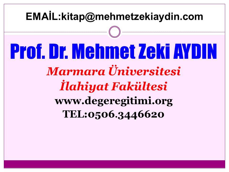 . Prof. Dr. Mehmet Zeki AYDIN Marmara Üniversitesi İlahiyat Fakültesi www.degeregitimi.org TEL:0506. 3446620 EMAİL:kitap@mehmetzekiaydin.com
