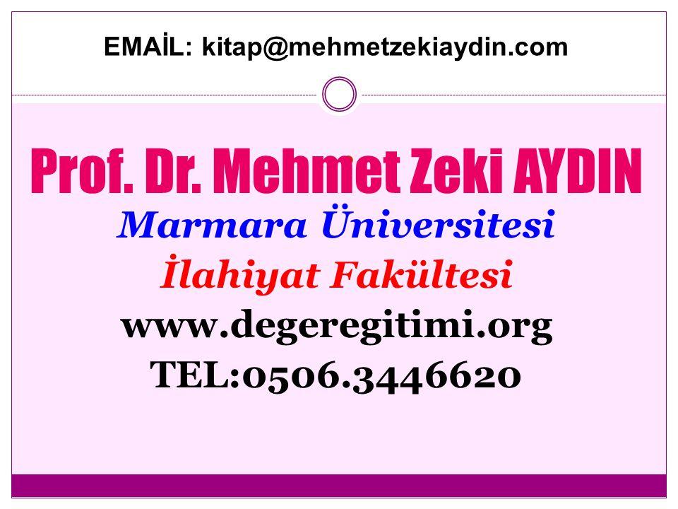 . Prof. Dr. Mehmet Zeki AYDIN Marmara Üniversitesi İlahiyat Fakültesi www.degeregitimi.org TEL:0506.3446620 EMAİL: kitap@mehmetzekiaydin.com