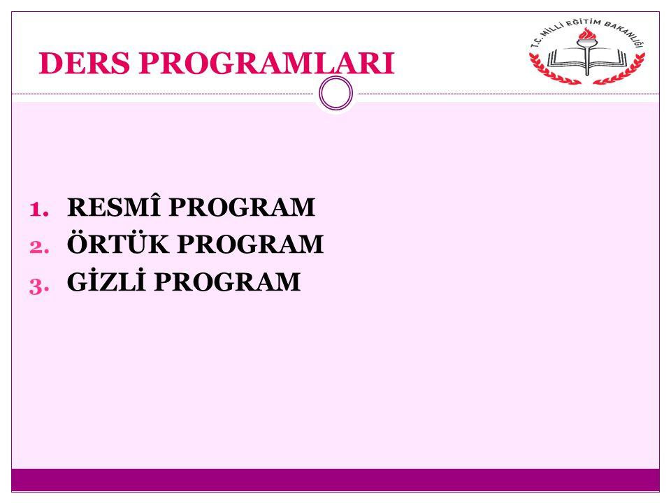DERS PROGRAMLARI 1.RESMÎ PROGRAM 2. ÖRTÜK PROGRAM 3. GİZLİ PROGRAM