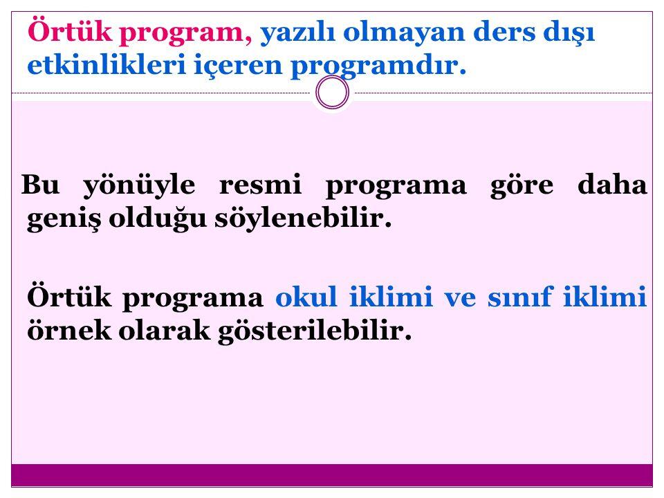 Örtük program, yazılı olmayan ders dışı etkinlikleri içeren programdır. Bu yönüyle resmi programa göre daha geniş olduğu söylenebilir. Örtük programa