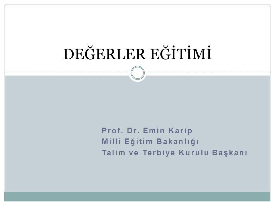 Prof. Dr. Emin Karip Milli Eğitim Bakanlığı Talim ve Terbiye Kurulu Başkanı DEĞERLER EĞİTİMİ