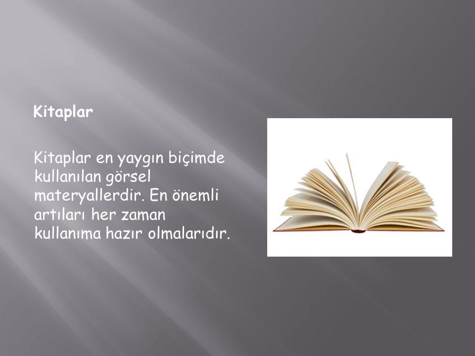 Kitaplar Kitaplar en yaygın biçimde kullanılan görsel materyallerdir. En önemli artıları her zaman kullanıma hazır olmalarıdır.