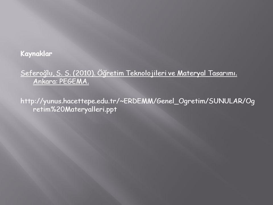 Kaynaklar Seferoğlu, S. S. (2010). Öğretim Teknolojileri ve Materyal Tasarımı. Ankara: PEGEMA. http://yunus.hacettepe.edu.tr/~ERDEMM/Genel_Ogretim/SUN