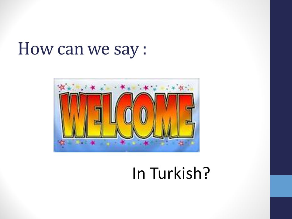 How can we say : In Turkish