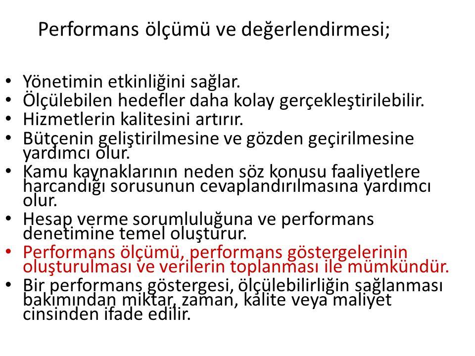 Performans ölçümü ve değerlendirmesi; Yönetimin etkinliğini sağlar. Ölçülebilen hedefler daha kolay gerçekleştirilebilir. Hizmetlerin kalitesini artır