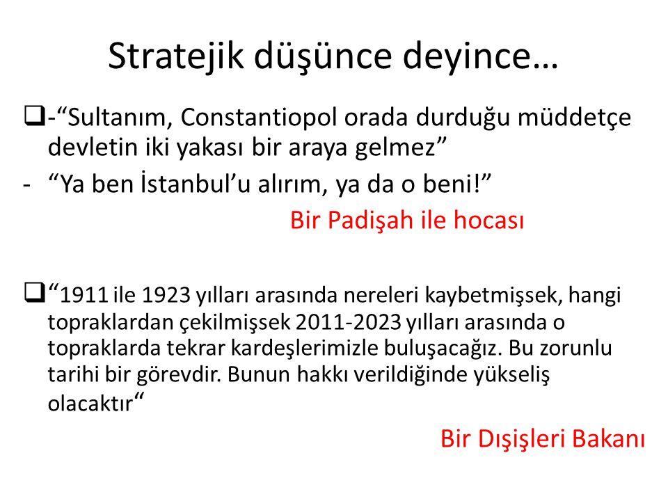 """Stratejik düşünce deyince…  -""""Sultanım, Constantiopol orada durduğu müddetçe devletin iki yakası bir araya gelmez"""" -""""Ya ben İstanbul'u alırım, ya da"""
