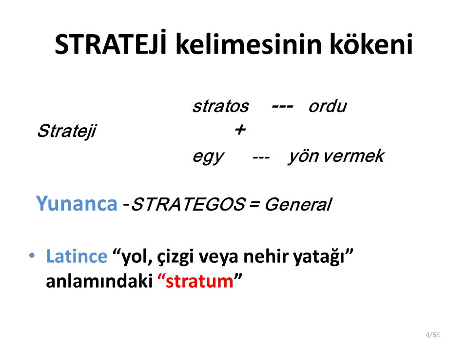 """4/64 STRATEJİ kelimesinin kökeni Latince """"yol, çizgi veya nehir yatağı"""" anlamındaki """"stratum"""" stratos --- ordu Strateji + egy --- yön vermek Yunanca -"""