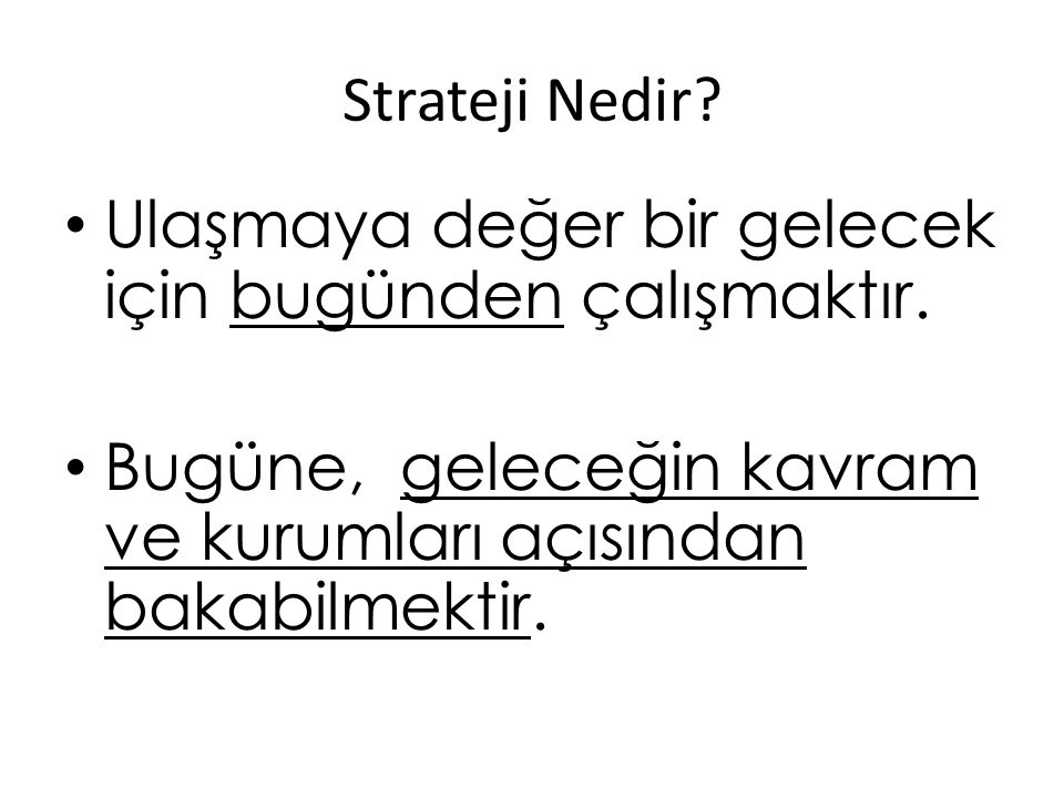 Stratejik Planlama Stratejik planlama; bu günü analiz edip, yarını tasarlamaya ve gerçekleştirmeye yardım eden bir bakış açısı, bir düşünme yöntemidir.