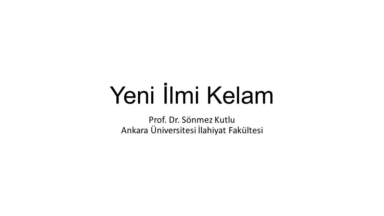 Yeni İlmi Kelam Prof. Dr. Sönmez Kutlu Ankara Üniversitesi İlahiyat Fakültesi