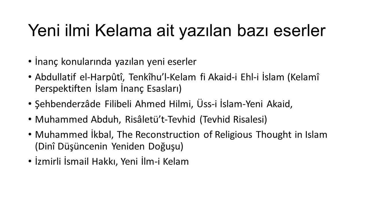 Yeni ilmi Kelama ait yazılan bazı eserler İnanç konularında yazılan yeni eserler Abdullatif el-Harpûtî, Tenkîhu'l-Kelam fi Akaid-i Ehl-i İslam (Kelamî