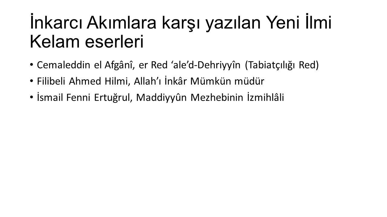 İnkarcı Akımlara karşı yazılan Yeni İlmi Kelam eserleri Cemaleddin el Afgânî, er Red 'ale'd-Dehriyyîn (Tabiatçılığı Red) Filibeli Ahmed Hilmi, Allah'ı