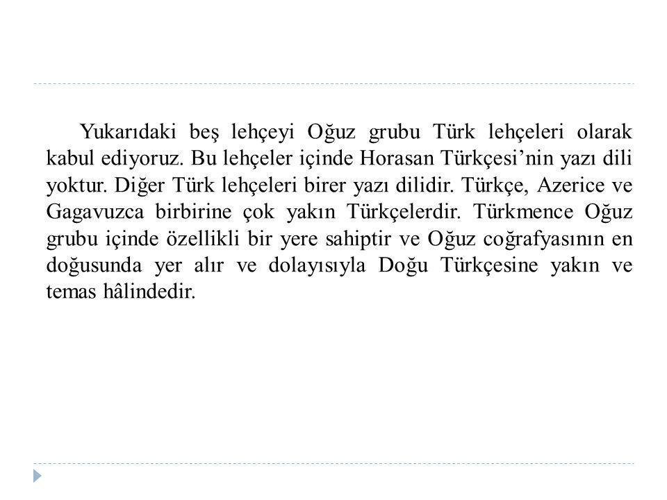 Yukarıdaki beş lehçeyi Oğuz grubu Türk lehçeleri olarak kabul ediyoruz. Bu lehçeler içinde Horasan Türkçesi'nin yazı dili yoktur. Diğer Türk lehçeleri