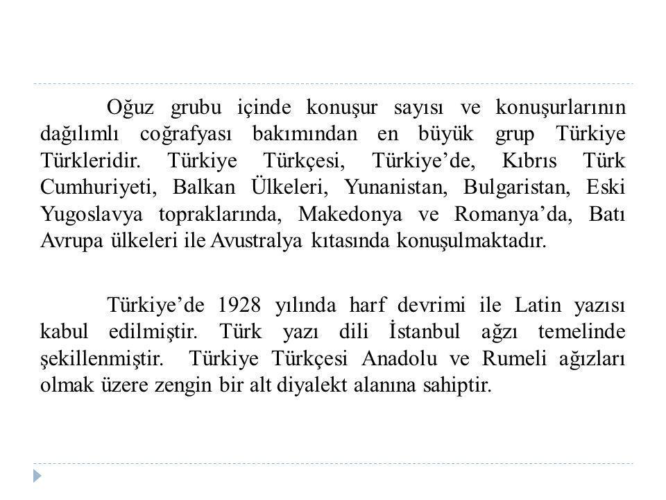 Oğuz grubu içinde konuşur sayısı ve konuşurlarının dağılımlı coğrafyası bakımından en büyük grup Türkiye Türkleridir. Türkiye Türkçesi, Türkiye'de, Kı