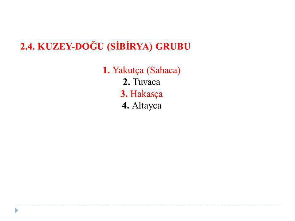 2.4. KUZEY-DOĞU (SİBİRYA) GRUBU 1. Yakutça (Sahaca) 2. Tuvaca 3. Hakasça 4. Altayca
