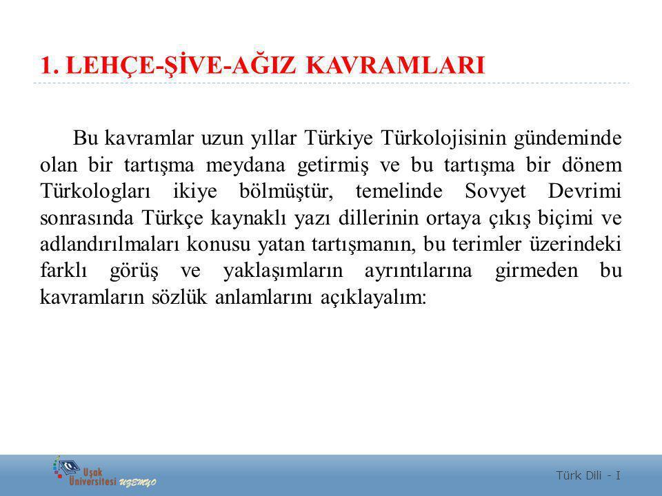 1. LEHÇE-ŞİVE-AĞIZ KAVRAMLARI Bu kavramlar uzun yıllar Türkiye Türkolojisinin gündeminde olan bir tartışma meydana getirmiş ve bu tartışma bir dönem T