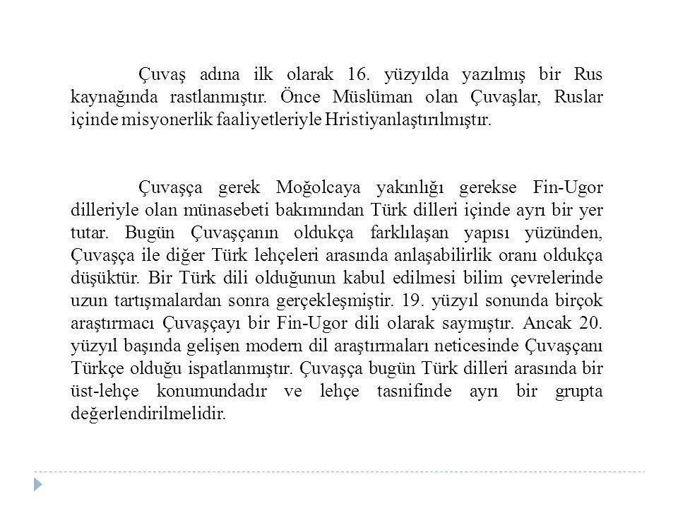 Çuvaş adına ilk olarak 16. yüzyılda yazılmış bir Rus kaynağında rastlanmıştır. Önce Müslüman olan Çuvaşlar, Ruslar içinde misyonerlik faaliyetleriyle
