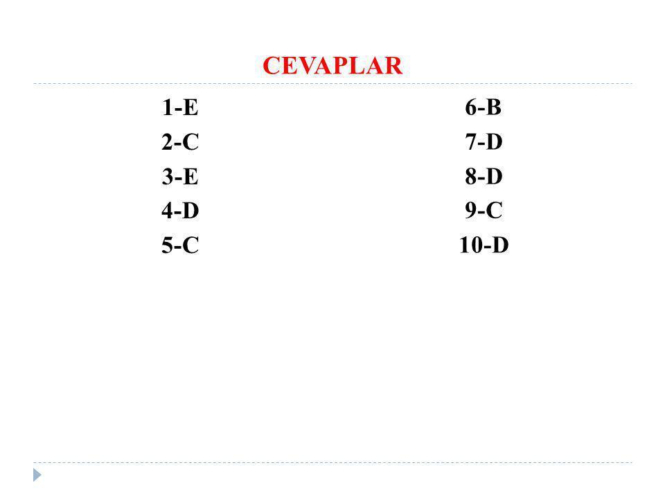 CEVAPLAR 1-E 2-C 3-E 4-D 5-C 6-B 7-D 8-D 9-C 10-D