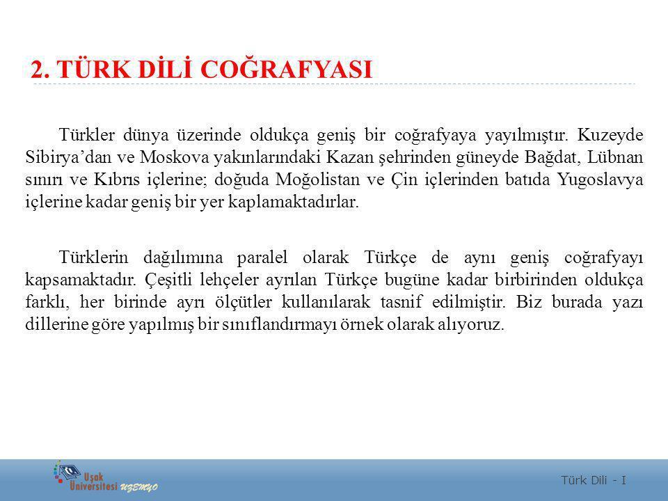 2. TÜRK DİLİ COĞRAFYASI Türkler dünya üzerinde oldukça geniş bir coğrafyaya yayılmıştır. Kuzeyde Sibirya'dan ve Moskova yakınlarındaki Kazan şehrinden