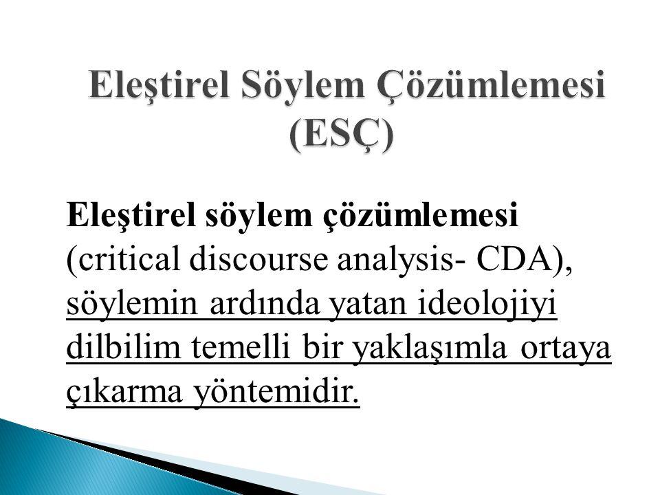 Eleştirel söylem çözümlemesi (critical discourse analysis- CDA), söylemin ardında yatan ideolojiyi dilbilim temelli bir yaklaşımla ortaya çıkarma yönt