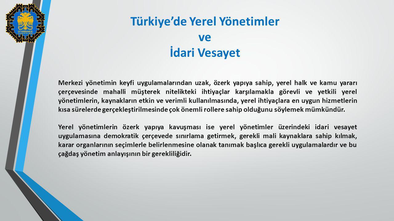 Türkiye'de Yerel Yönetimler ve İdari Vesayet Merkezi yönetimin keyfi uygulamalarından uzak, özerk yapıya sahip, yerel halk ve kamu yararı çerçevesinde