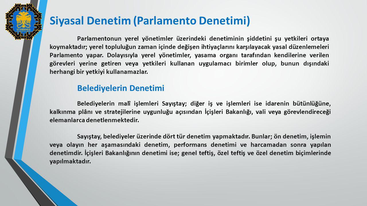 Siyasal Denetim (Parlamento Denetimi) Parlamentonun yerel yönetimler üzerindeki denetiminin şiddetini şu yetkileri ortaya koymaktadır; yerel topluluğu