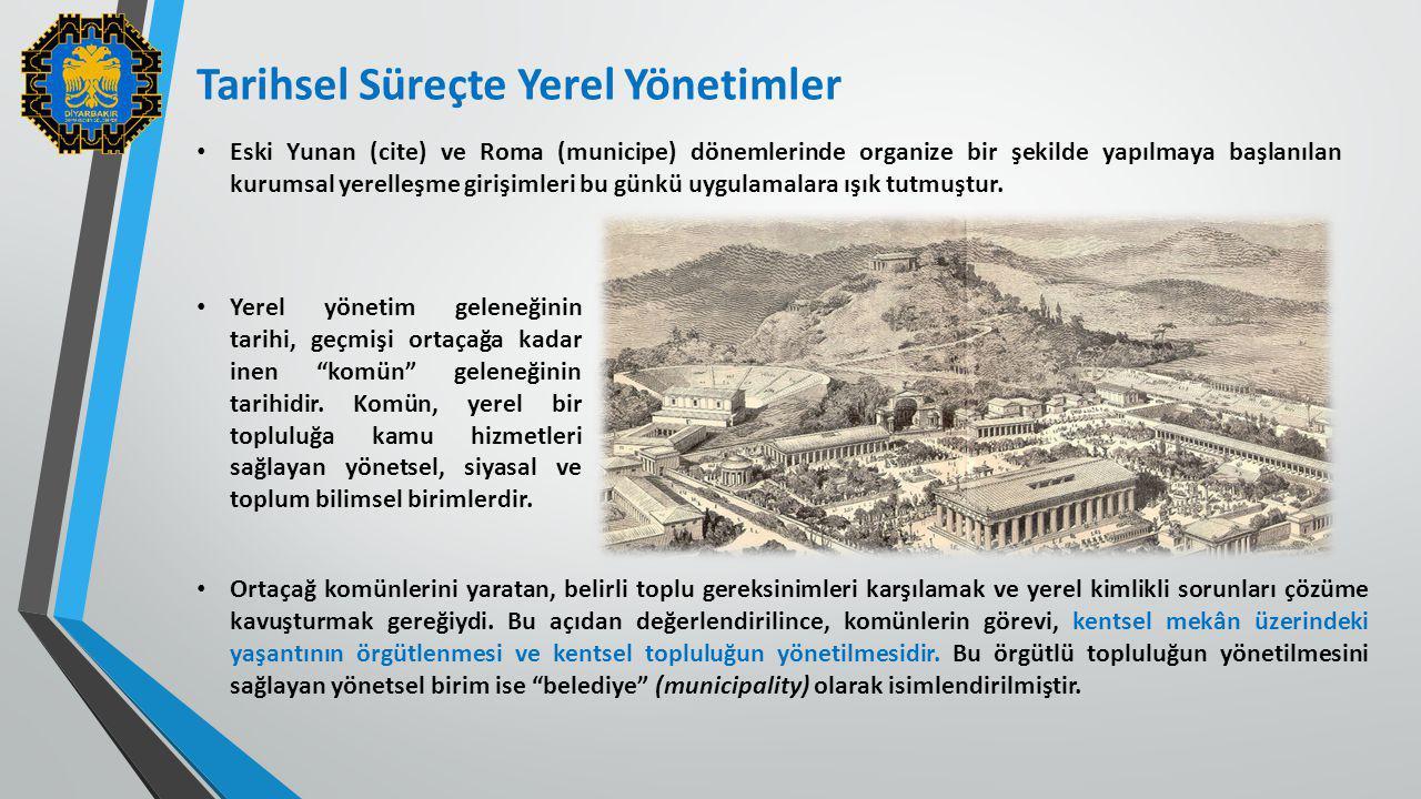 Tarihsel Süreçte Yerel Yönetimler Eski Yunan (cite) ve Roma (municipe) dönemlerinde organize bir şekilde yapılmaya başlanılan kurumsal yerelleşme giri