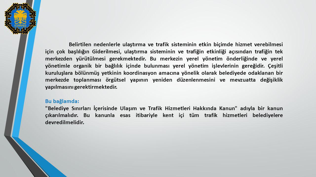 Belirtilen nedenlerle ulaştırma ve trafik sisteminin etkin biçimde hizmet verebilmesi için çok başlılığın Giderilmesi, ulaştırma sisteminin ve trafiği