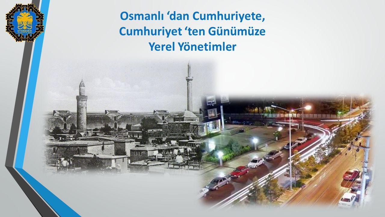 4 Osmanlı 'dan Cumhuriyete, Cumhuriyet 'ten Günümüze Yerel Yönetimler