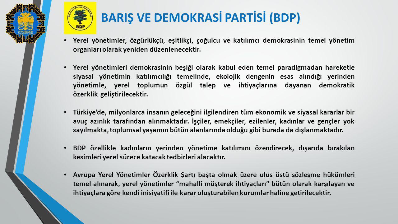 BARIŞ VE DEMOKRASİ PARTİSİ (BDP) Yerel yönetimler, özgürlükçü, eşitlikçi, çoğulcu ve katılımcı demokrasinin temel yönetim organları olarak yeniden düz