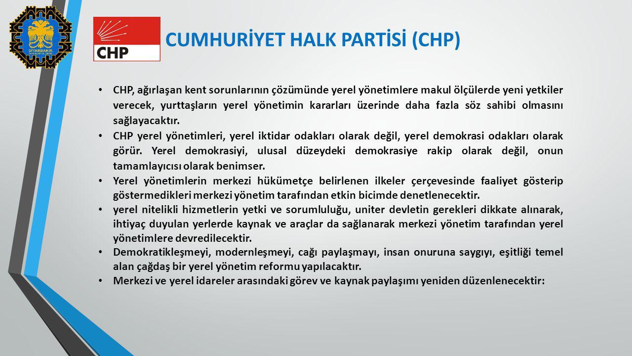 CUMHURİYET HALK PARTİSİ (CHP) CHP, ağırlaşan kent sorunlarının çözümünde yerel yönetimlere makul ölçülerde yeni yetkiler verecek, yurttaşların yerel y