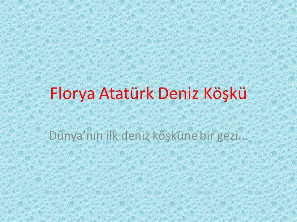 Florya Atatürk Deniz Köşkü Dünya'nın ilk deniz köşküne bir gezi...