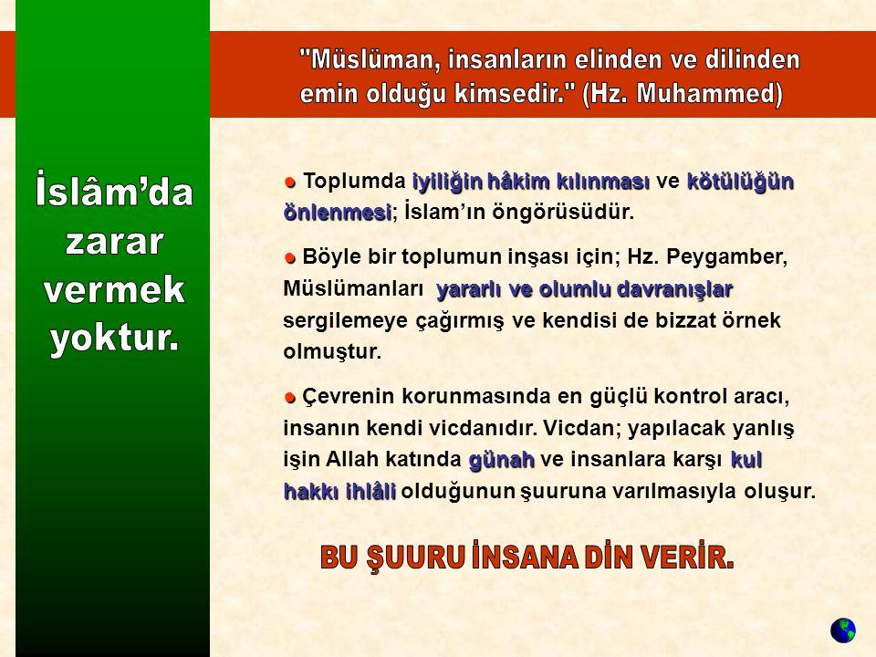 ●iyiliğin hâkim kılınmasıkötülüğün önlenmesi ● Toplumda iyiliğin hâkim kılınması ve kötülüğün önlenmesi; İslam'ın öngörüsüdür.