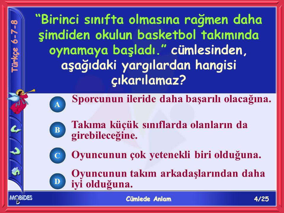 15/25 Cümlede Anlam A B C D Aşağıdaki cümlelerin hangisinde, beklemedik bir durumla karşılaştığından söz edilmektedir.