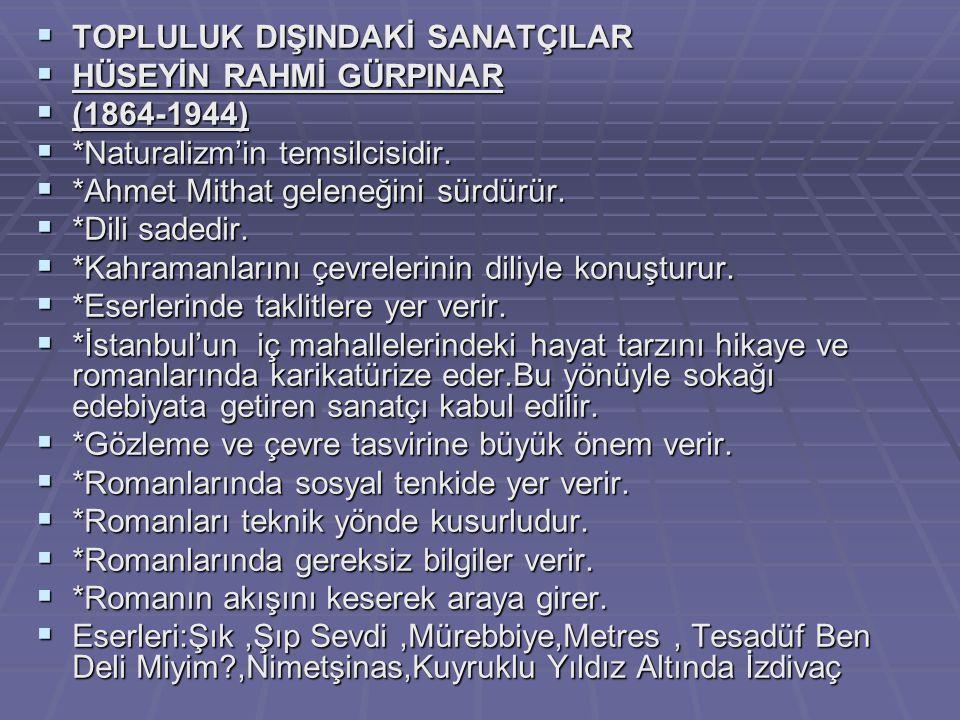  TOPLULUK DIŞINDAKİ SANATÇILAR  TOPLULUK DIŞINDAKİ SANATÇILAR  HÜSEYİN RAHMİ GÜRPINAR  (1864-1944)  *Naturalizm'in temsilcisidir.  *Ahmet Mithat