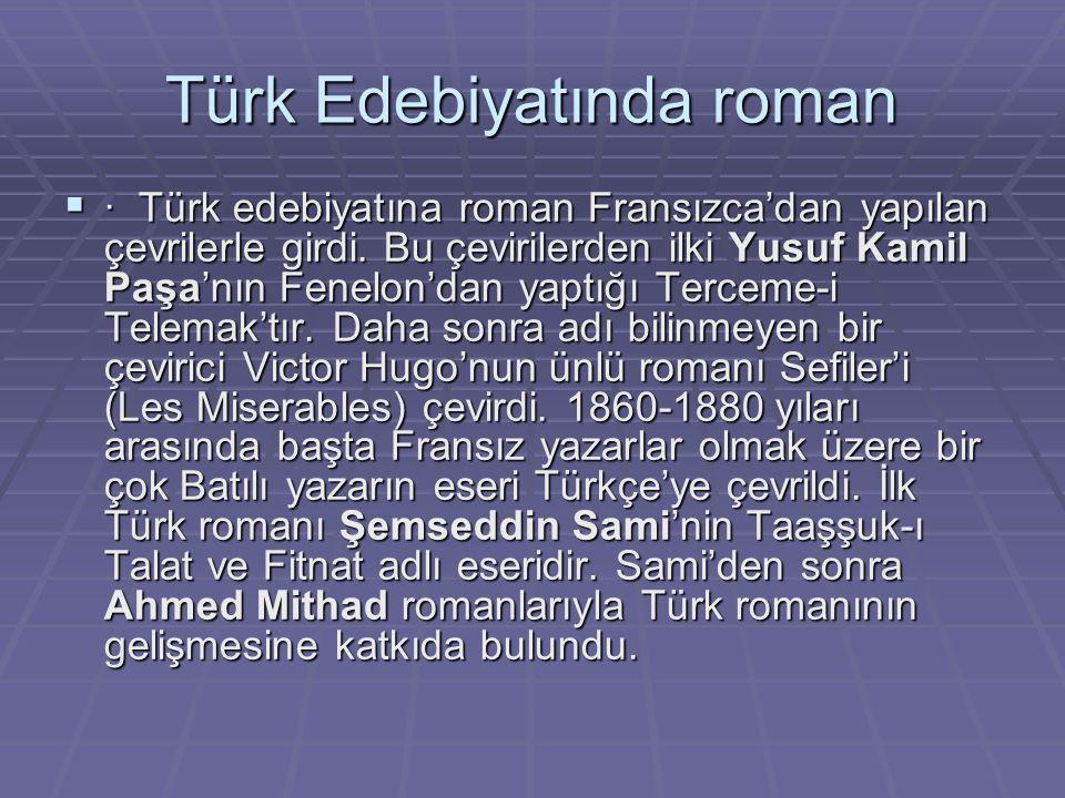 Türk Edebiyatında roman  · Türk edebiyatına roman Fransızca'dan yapılan çevrilerle girdi. Bu çevirilerden ilki Yusuf Kamil Paşa'nın Fenelon'dan yaptı