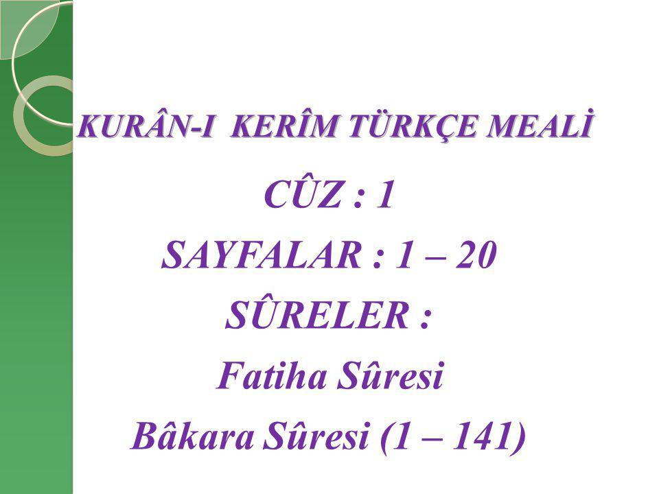 CÛZ : 1 SAYFALAR : 1 – 20 SÛRELER : Fatiha Sûresi Bâkara Sûresi (1 – 141)