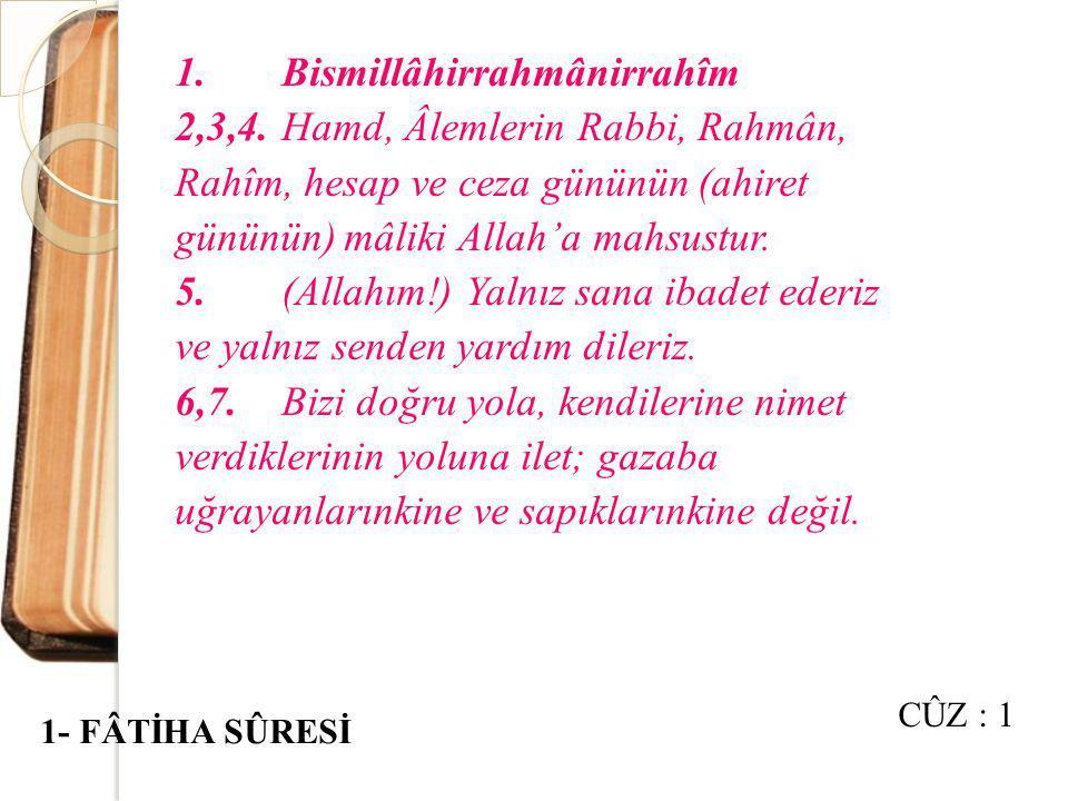 1.Bismillâhirrahmânirrahîm 2,3,4.Hamd, Âlemlerin Rabbi, Rahmân, Rahîm, hesap ve ceza gününün (ahiret gününün) mâliki Allah'a mahsustur.