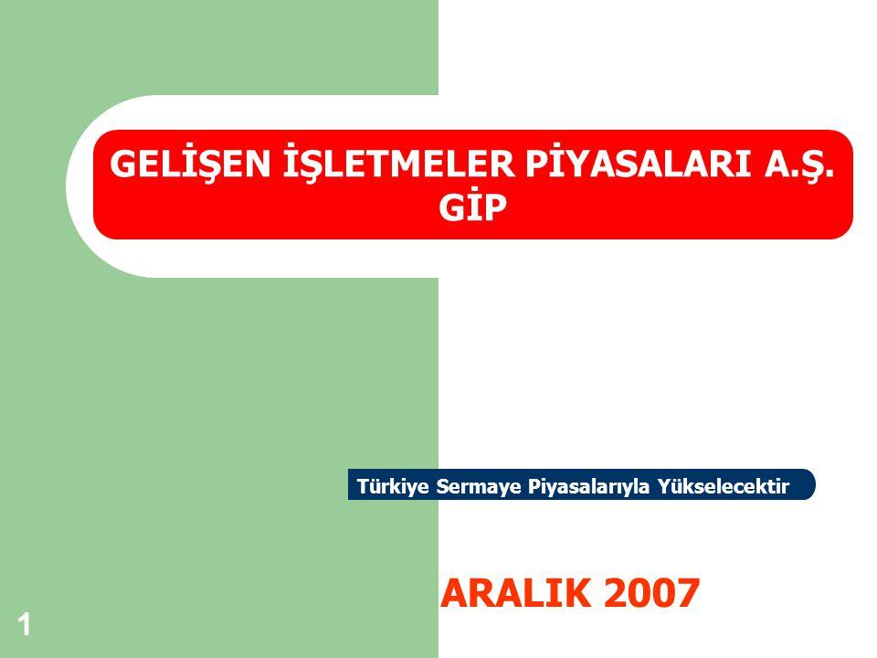 1 ARALIK 2007 GELİŞEN İŞLETMELER PİYASALARI A.Ş. GİP Türkiye Sermaye Piyasalarıyla Yükselecektir