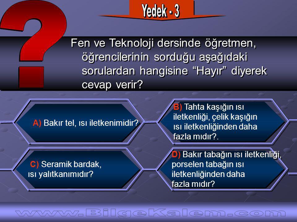 Fen ve Teknoloji dersinde öğretmen, öğrencilerinin sorduğu aşağıdaki sorulardan hangisine Hayır diyerek cevap verir.