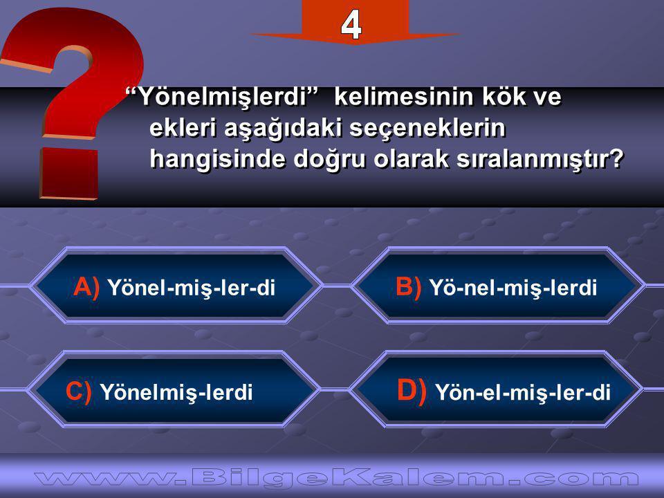 Yönelmişlerdi kelimesinin kök ve ekleri aşağıdaki seçeneklerin hangisinde doğru olarak sıralanmıştır.
