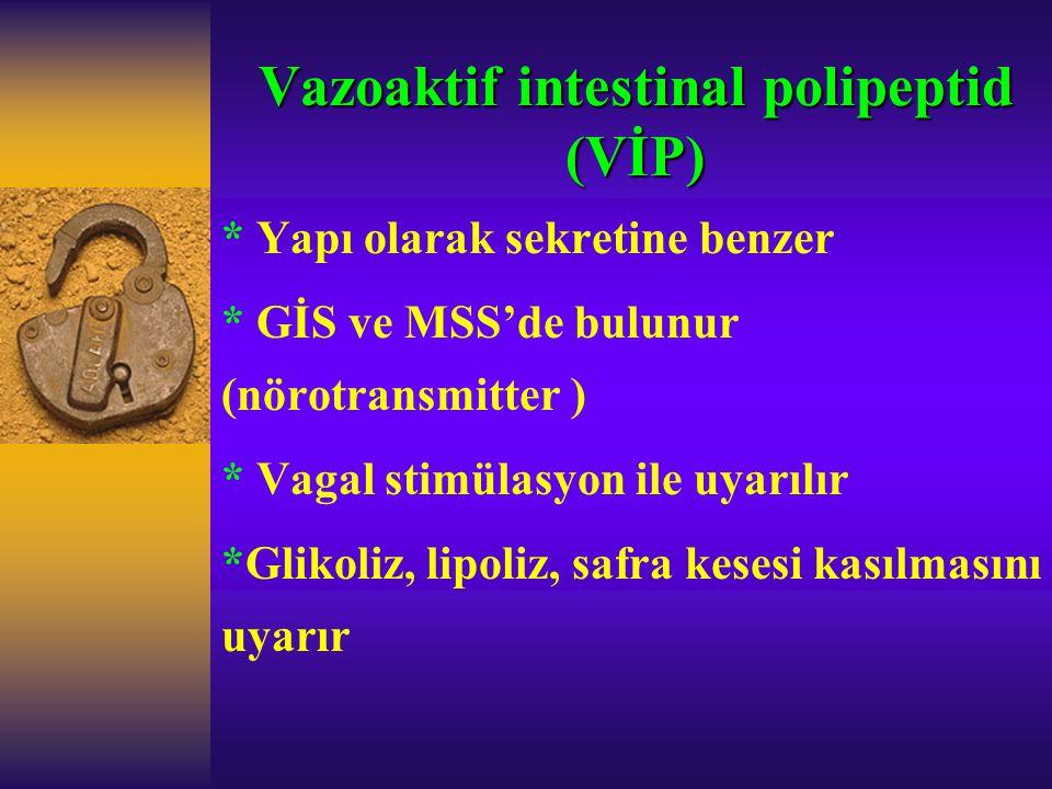 Vazoaktif intestinal polipeptid (VİP) * Yapı olarak sekretine benzer * GİS ve MSS'de bulunur (nörotransmitter ) * Vagal stimülasyon ile uyarılır *Glik