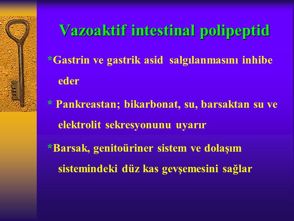 Vazoaktif intestinal polipeptid *Gastrin ve gastrik asid salgılanmasını inhibe eder * Pankreastan; bikarbonat, su, barsaktan su ve elektrolit sekresyo