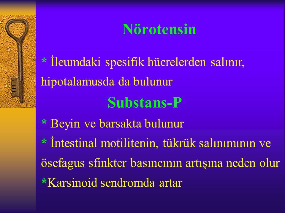 Nörotensin * İleumdaki spesifik hücrelerden salınır, hipotalamusda da bulunur Substans-P * Beyin ve barsakta bulunur * İntestinal motilitenin, tükrük