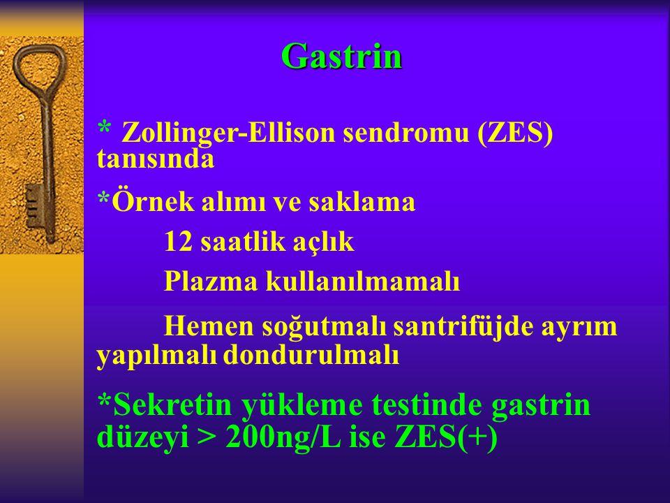* Zollinger-Ellison sendromu (ZES) tanısında *Örnek alımı ve saklama 12 saatlik açlık Plazma kullanılmamalı Hemen soğutmalı santrifüjde ayrım yapılmal