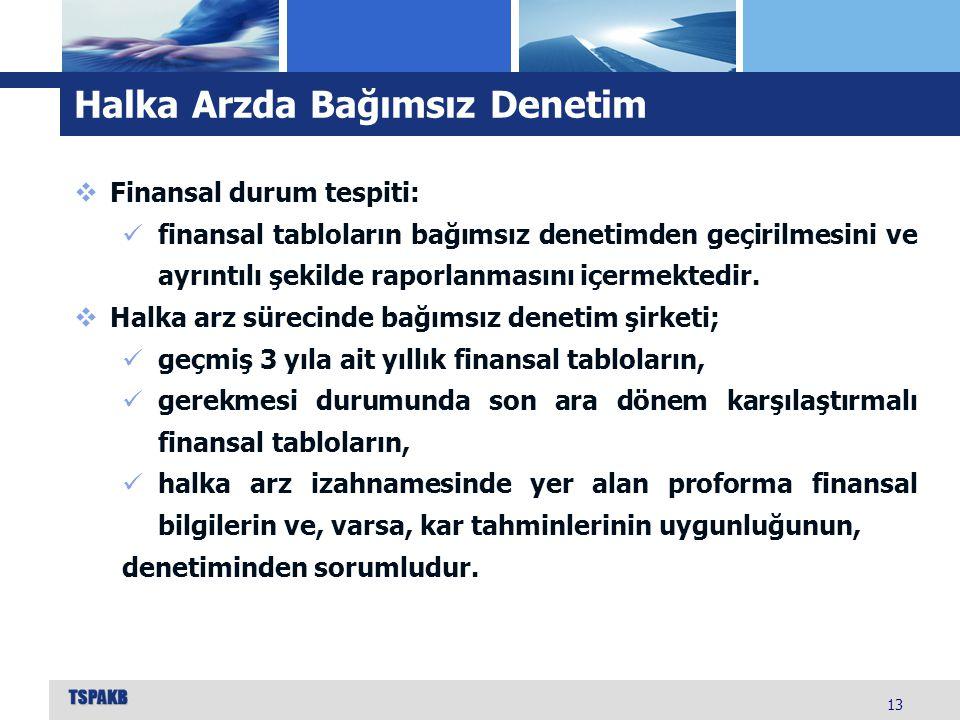 Halka Arzda Bağımsız Denetim 13  Finansal durum tespiti: finansal tabloların bağımsız denetimden geçirilmesini ve ayrıntılı şekilde raporlanmasını iç