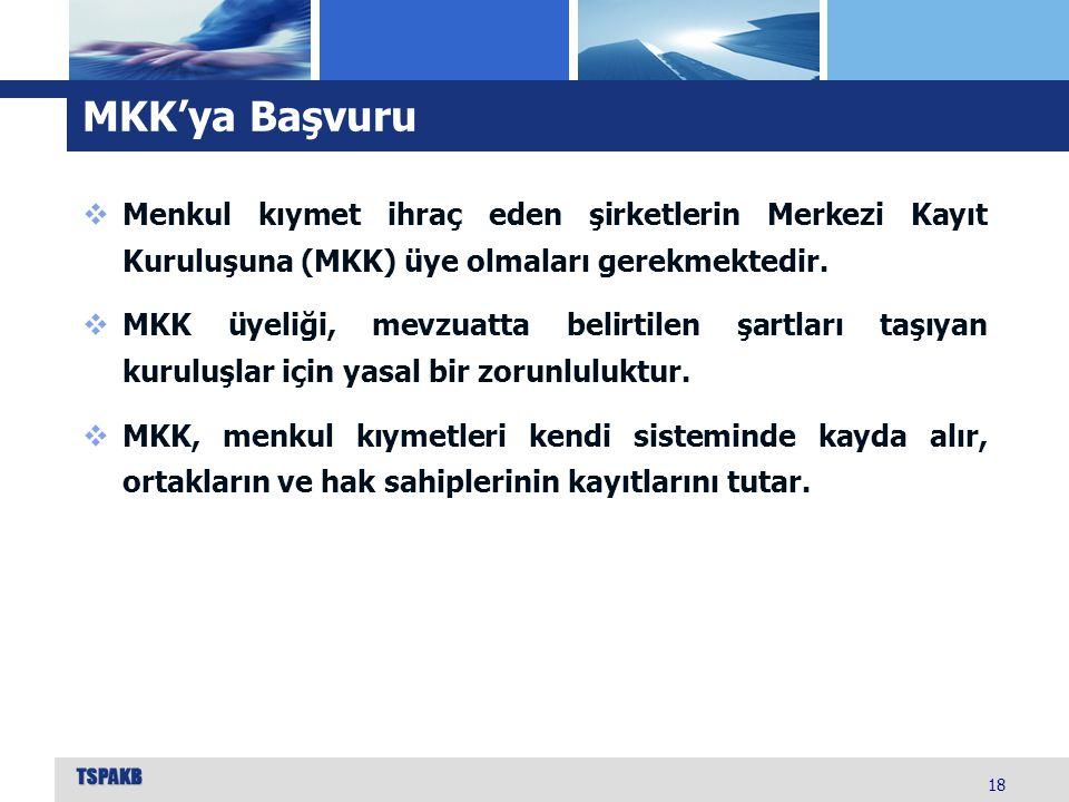 MKK'ya Başvuru 18  Menkul kıymet ihraç eden şirketlerin Merkezi Kayıt Kuruluşuna (MKK) üye olmaları gerekmektedir.  MKK üyeliği, mevzuatta belirtile