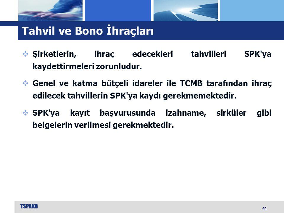Tahvil ve Bono İhraçları 41  Şirketlerin, ihraç edecekleri tahvilleri SPK'ya kaydettirmeleri zorunludur.  Genel ve katma bütçeli idareler ile TCMB t