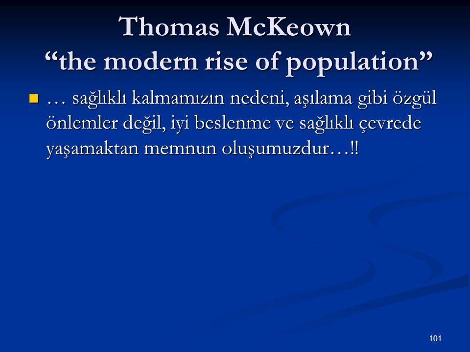 """Thomas McKeown """"the modern rise of population"""" … sağlıklı kalmamızın nedeni, aşılama gibi özgül önlemler değil, iyi beslenme ve sağlıklı çevrede yaşam"""