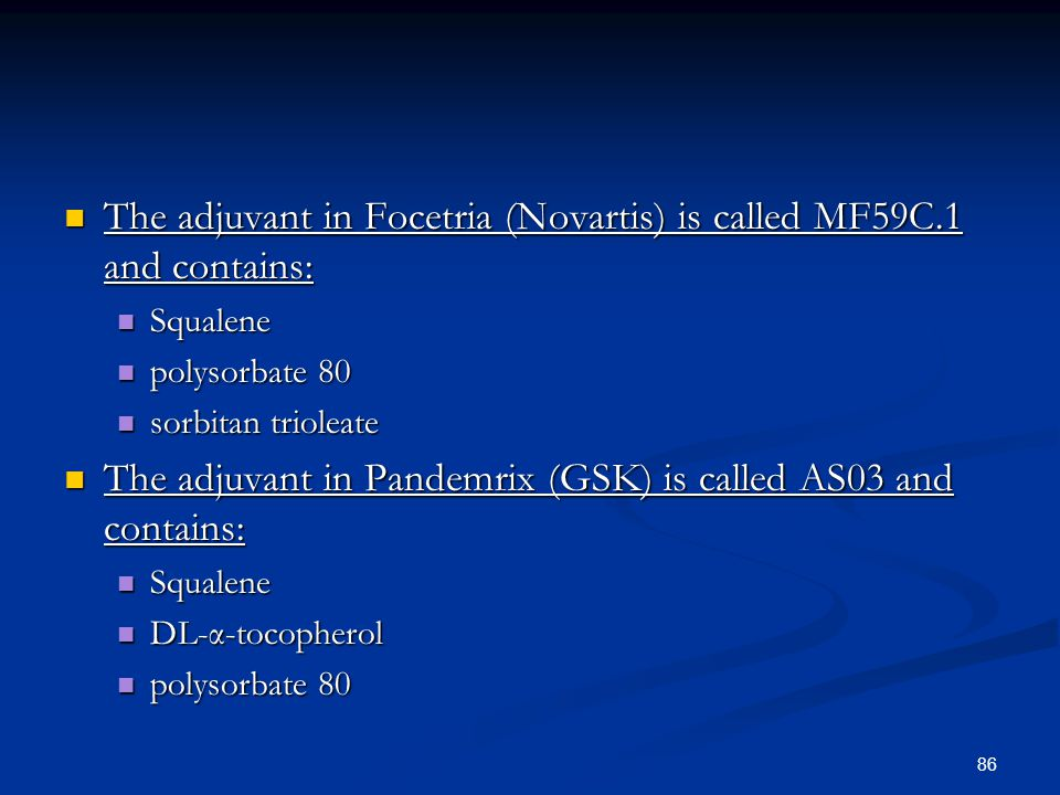 86 The adjuvant in Focetria (Novartis) is called MF59C.1 and contains: The adjuvant in Focetria (Novartis) is called MF59C.1 and contains: Squalene Sq